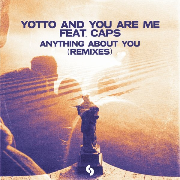 Yotto & You Are Me feat CAPS – Anything About You (Remixes)
